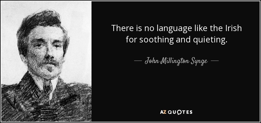 quote-there-is-no-language-like-the-irish-for-soothing-and-quieting-john-millington-synge-28-91-88